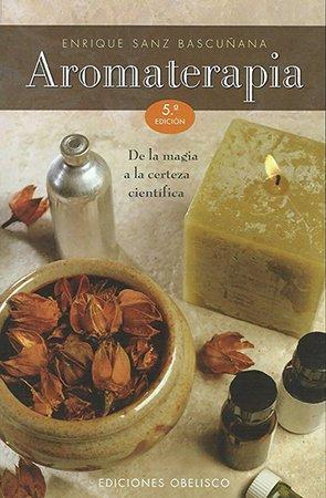 Libros de Enrique Sanz Bascuñana - Aromaterapia: de la magia a la certeza científica